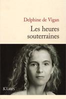 Delphine De Vigan Les heures souterraines