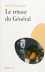 Benoît Duteurtre - Le retour du Général