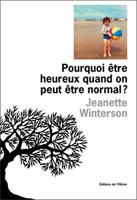 Jeanette Winterson - Pourquoi être heureux quand on peut être normal ?