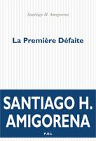 Santiago H Amigorena - La première défaite