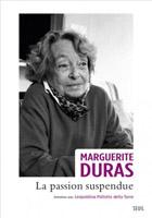 Marguerite Duras - La passion suspendue