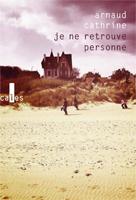Arnaud Cathrine - Je ne retrouve personne