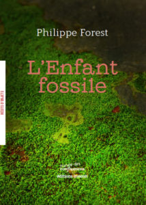 Philippe Forest - L'enfant fossile