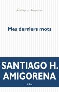 Santiago Amigorena Mes derniers mots