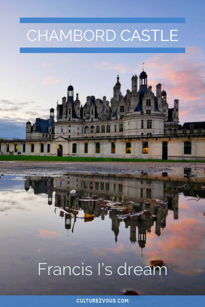 Chambord Castle: Francis I's dream