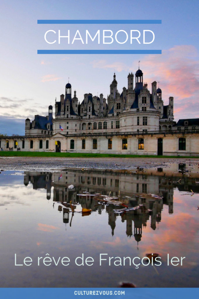 Le château de Chambord : le rêve de François Ier